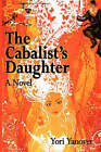 The Cabalist's Daughter: A Novel of Practical Messianic Redemption by Yori Yanover (Paperback, 2008)