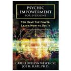 Psychic Empowerment for Everyone : You Have the Power, Learn How to Use It by Joe H. Slate and Carl Llewellyn Weschcke (2009, Paperback)