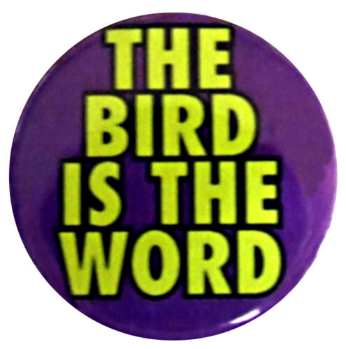 "The Bird Is The Word 25mm Badge quote slogan Small 1/"" Badges with funny joke"