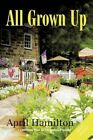 All Grown up 9781477264812 by April Hamilton Paperback