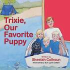 Trixie, Our Favorite Puppy by Sheelah Colhoun (Paperback / softback, 2012)