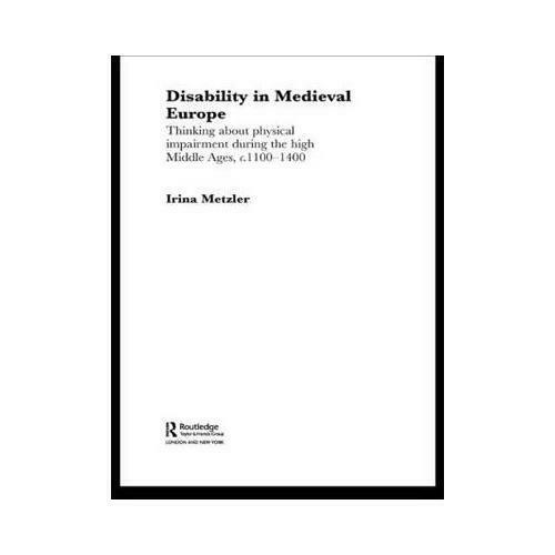 Disability in Medieval Europe by Irina Metzler