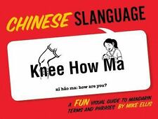 Chinese Slanguage : A Fun Visual Guide to Mandarin Terms and Phrases