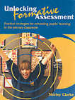 Unlocking Formative Assessment: Practical Strategies for Enhancing Pupils' Learning in the Primary Classroom by Shirley Clarke (Paperback, 2001)