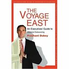 The Voyage East an Executives' Guide to Offshore Outsourcing 9780595288342 Book