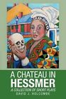 A Chateau in Hessmer: A Collection of Short Plays by David J Holcombe (Paperback / softback, 2015)