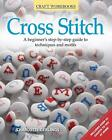 Cross Stitch: A Beginner's Step-By-Step Guide to Techniques and Motifs von Charlotte Gerlings (2012, Taschenbuch)