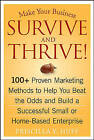 Make Your Business Survive and Thrive!: 100+ Proven Marketing Methods to Help You Beat the Odds and Build a Successful Small or Home-based Enterprise by Priscilla Y. Huff (Paperback, 2006)
