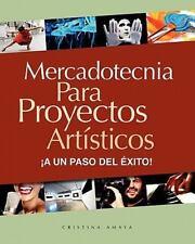 Mercadotecnia para Proyectos Artisticos : ?A un Paso Del ?xito!: By Amaya, Cr...