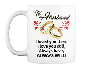 To My Husband Valentines - I Loved You Then Love Still Always Gift Coffee Mug