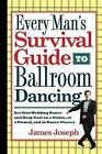 Every Man's Survival Guide to Ballroom Dancing: Ace Your Wedding Dance and Keep Cool on a Cruise, at a Formal, and in Dance Classes by James Joseph (Paperback, 2010)