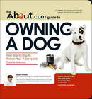 The About.Com Guide to Owning a Dog: From Sit and Stay to Positive Play - a Complete Canine Manual by Krista Mifflin (Paperback, 2007)