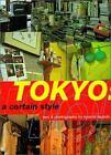 Tokyo : A Certain Style by Karin Goodwin and Kyoichi Tsuzuki (1999, Paperback)