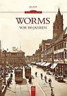 Worms vor 100 Jahren von Jörg Koch (2016, Taschenbuch)