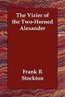 The Vizier of the Two-Horned Alexander by Frank R Stockton (Paperback / softback, 2006)