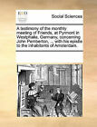 A Testimony of the Monthly Meeting of Friends, at Pyrmont in Westphalia, Germany, Concerning John Pemberton, ... with His Epistle to the Inhabitants of Amsterdam. by Multiple Contributors (Paperback / softback, 2010)