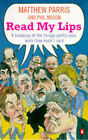 Read My Lips: A Treasury of the Things Politicians Wish They Hadn't Said by Matthew Parris, Phil Mason (Paperback, 1997)