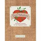 Soil Mates: Companion Planting for Your Vegetable Garden by Sara Always (Hardback, 2010)