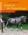 Die Reitschule: Arbeit an der Doppellonge von Heinrich Bergmann-Scholvien (2011, Taschenbuch)