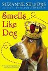 Smells Like Dog: Number 1 in series by Suzanne Selfors (Paperback, 2011)