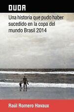 Duda : Una Historia Que Pudo Haber Sucedido en la Copa Del Mundo Brasil 2014...