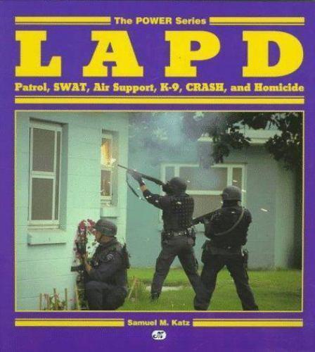 LAPD : Patrol, Swat, Air Support, K-9, Crash and Homicide by Samuel M. Katz