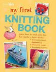 My First Knitting Book: 35 Easy and Fun Knitting Projects for Children Aged 7 Years + by Susan Akass (Paperback, 2013)
