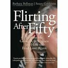 Flirting After Fifty Lessons for Grown-up Women on How to Find Love Again Barba