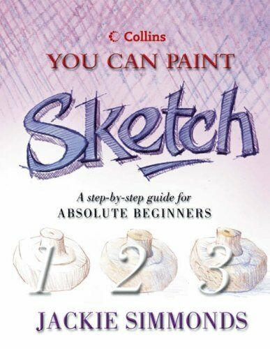 Collins You Can Paint - Sketch: A step-by-step guide for absolute beginners By