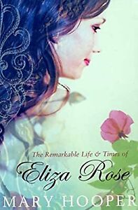 The Remarkable Life and Times of Eliza Rose, Hooper, Mary, Used; Good Book
