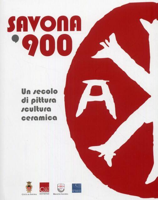 Savona '900. Un secolo di pittura, scultura, ceramica - [De Ferrari Editore]