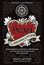 The Heart of the Revolution : The Buddha's Radical Teachings on Forgiveness,...