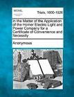 In the Matter of the Application of the Homer Electric Light and Power Company for a Certificate of Convenience and Necessity by Anonymous (Paperback / softback, 2012)