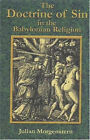 The Doctrine of Sin in the Babylonian Religion by Julian Morgenstern, Paul Tice (Paperback, 2002)