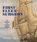 First Fleet Surgeon: The Voyage of Arthur Bowes Smyth by David Hill (Paperback, 2015)