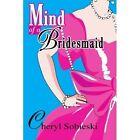 Mind of a Bridesmaid by Sobieski Cheryl Author 9780595290062