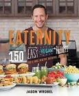 Eaternity: More Than 150 Deliciously Easy Vegan Recipes for a Long, Healthy, Satisfied, Joyful Life! by Jason Wrobel (Paperback, 2016)