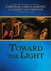 Toward the Light: Cardinal Carlo Martini on Advent and Christmas by Cardinal Carlo Maria Martini (Paperback, 2015)