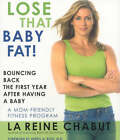 Lose That Baby Fat!: Bouncing Back the First Year After Having a Baby-A Mom Friendly Fitness Program by LaReine Chabut (Paperback, 2006)