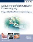 Kalkulierte unfallchirurgische Erstversorgung von Ina Schmidt, Jörg Schmidt und Senat Krasnici (2014, Kunststoffeinband)