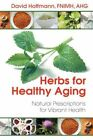 Herbs for Healthy Aging: Natural Prescriptions for Vibrant Health by David Hoffmann (Paperback, 2014)