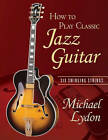 How to Play Classic Jazz Guitar: Six Swinging Strings by Michael Lydon (Paperback, 2006)