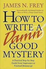 How to Write a Damn Good Mystery : A Practical Step-by-Step Guide from Inspiration to Finished Manuscript by James N. Frey (2004, Hardcover, Revised)