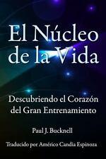 El Núcleo de la Vida : Descubriendo el Corazón del Gran Entrenamiento by Paul...