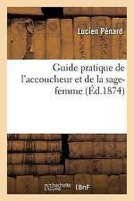 Guide Pratique de l'Accoucheur et de la Sage-Femme 4e Ed by Penard-L (2016,...