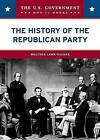 The History of the Republican Party by Heather Lehr Wagner (Hardback, 2007)