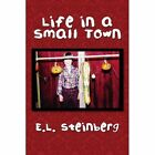 Life in a Small Town 9781456839109 by E L Steinberg Paperback