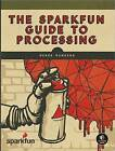 The SparkFun Guide to Processing: Create Interactive Art with Code by Derek Runberg (Paperback, 2015)