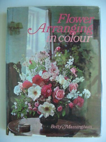 Flower Arranging in Colour By Betty Massingham. 9780600013037