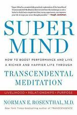 Super Mind : How to Boost Performance and Live a Richer and Happier Life...